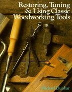 Restoring & Tuning and Using Classic Woodworking Tools - Michael Dunbar