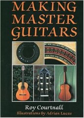Making Master Guitars by Roy Courtnall