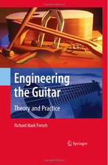 Engineering The Guitar by Richard Mark French